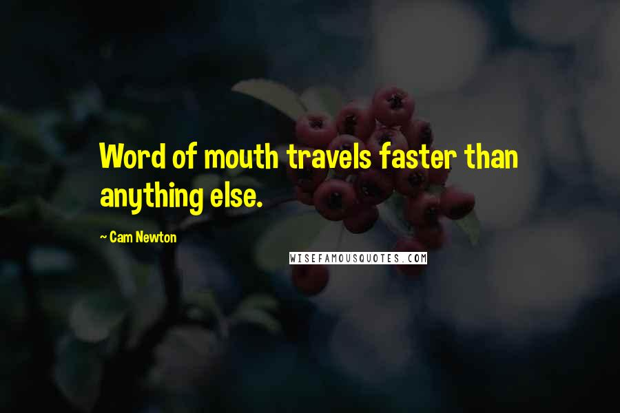 Cam Newton quotes: Word of mouth travels faster than anything else.