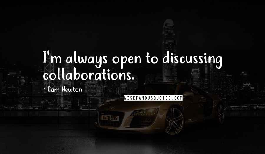 Cam Newton quotes: I'm always open to discussing collaborations.