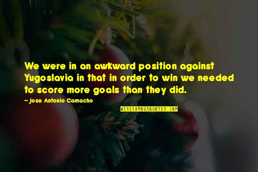 Camacho Quotes By Jose Antonio Camacho: We were in an awkward position against Yugoslavia