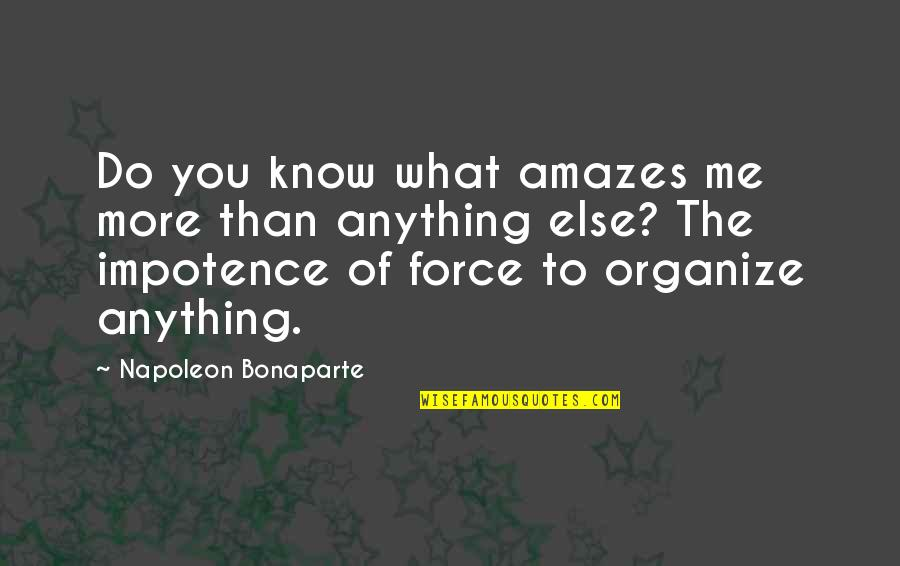 Camaraderie In War Quotes By Napoleon Bonaparte: Do you know what amazes me more than