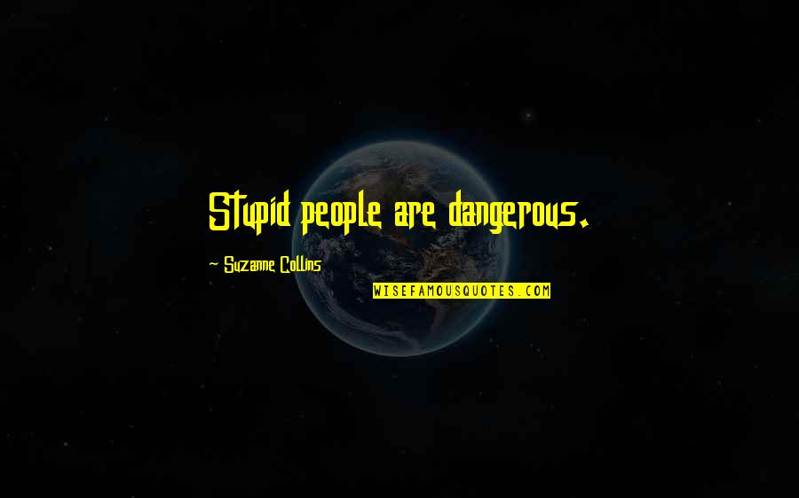 Camaraderie In War Quotes By Suzanne Collins: Stupid people are dangerous.