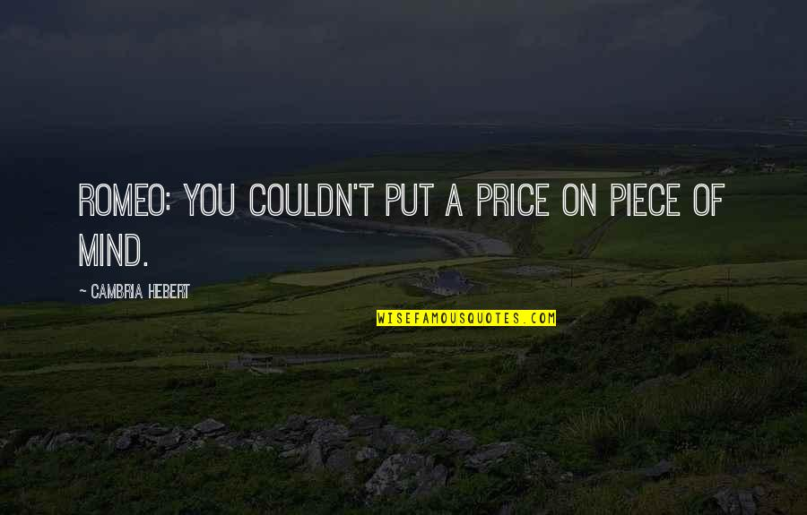Cambria Quotes By Cambria Hebert: Romeo: You couldn't put a price on piece