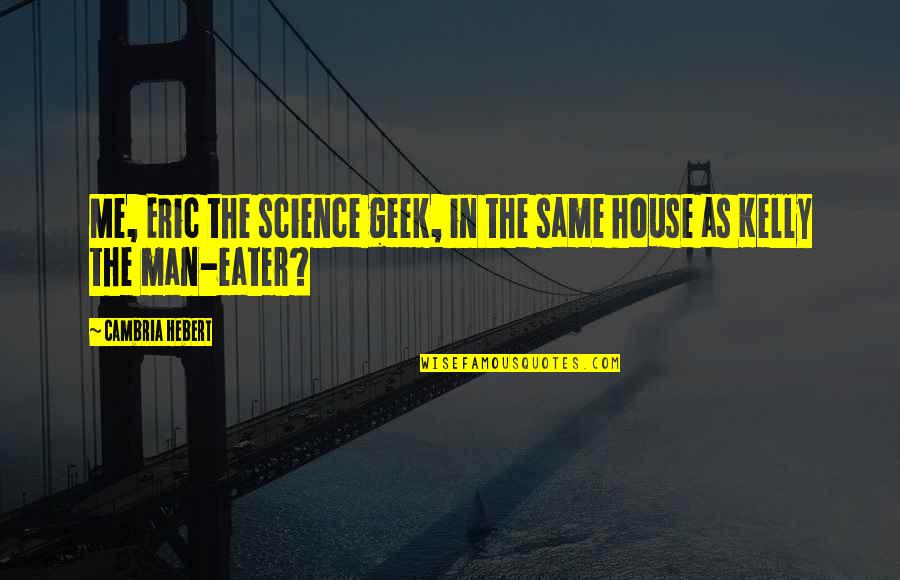 Cambria Quotes By Cambria Hebert: Me, Eric the science geek, in the same