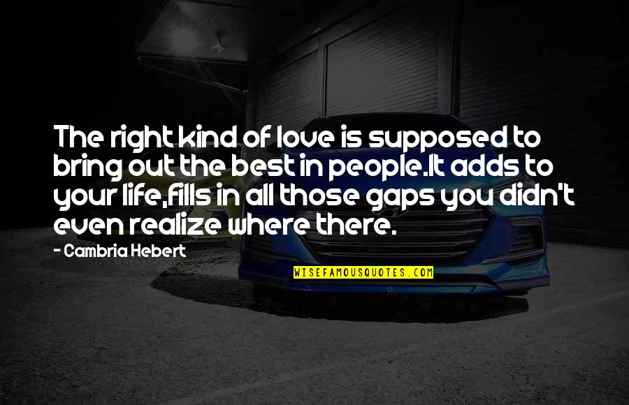 Cambria Quotes By Cambria Hebert: The right kind of love is supposed to