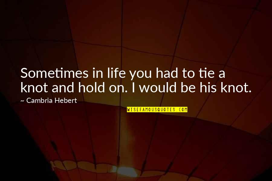 Cambria Quotes By Cambria Hebert: Sometimes in life you had to tie a