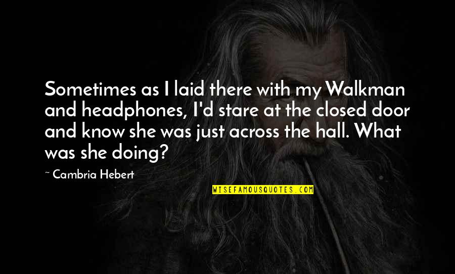 Cambria Quotes By Cambria Hebert: Sometimes as I laid there with my Walkman