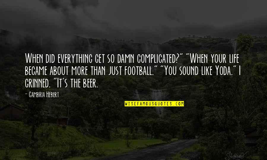 """Cambria Quotes By Cambria Hebert: When did everything get so damn complicated?"""" """"When"""