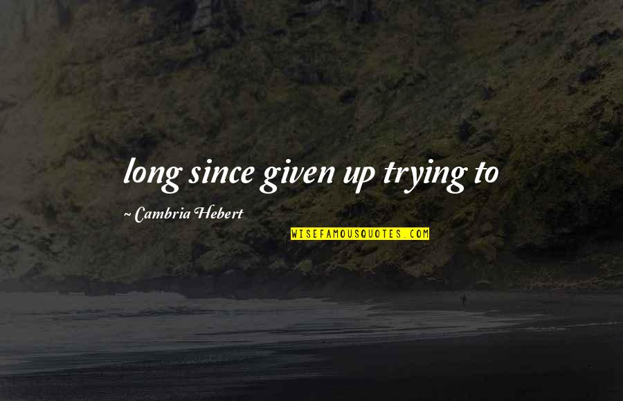 Cambria Quotes By Cambria Hebert: long since given up trying to