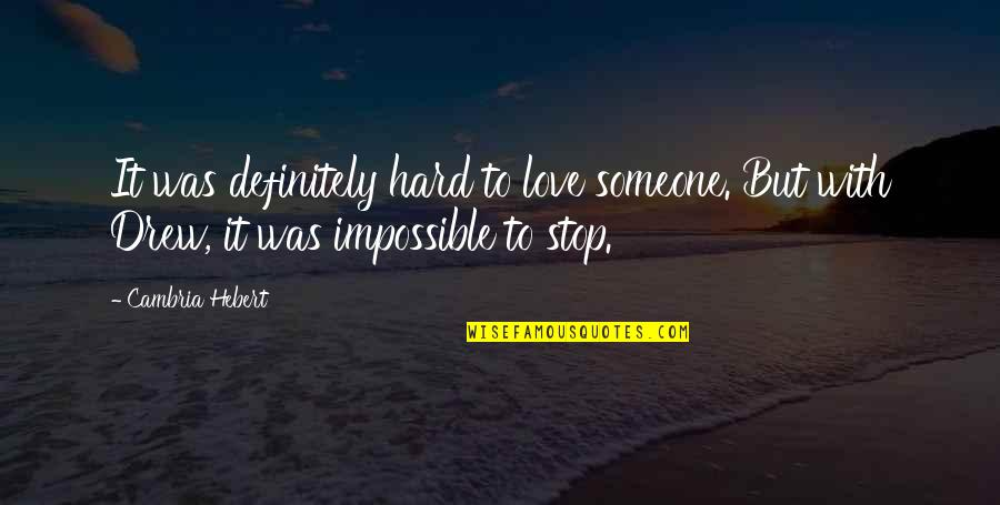 Cambria Quotes By Cambria Hebert: It was definitely hard to love someone. But