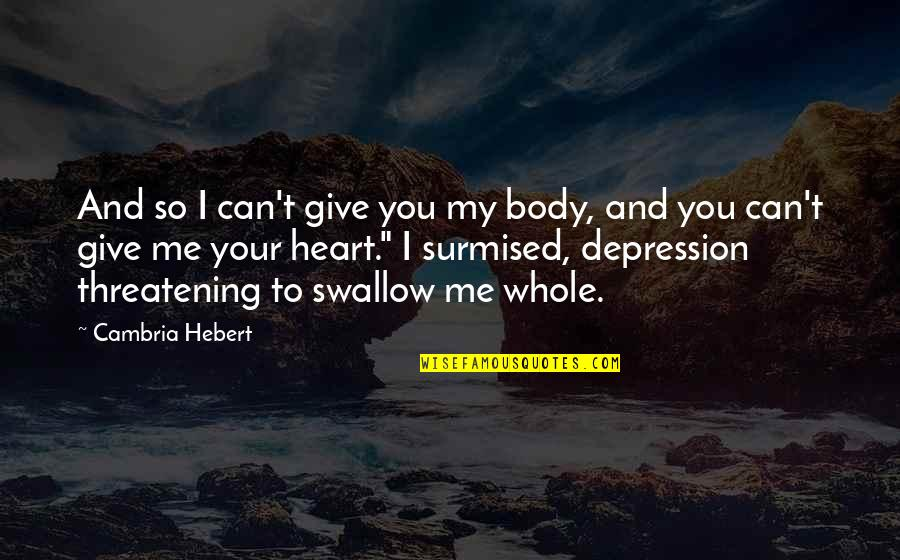 Cambria Quotes By Cambria Hebert: And so I can't give you my body,