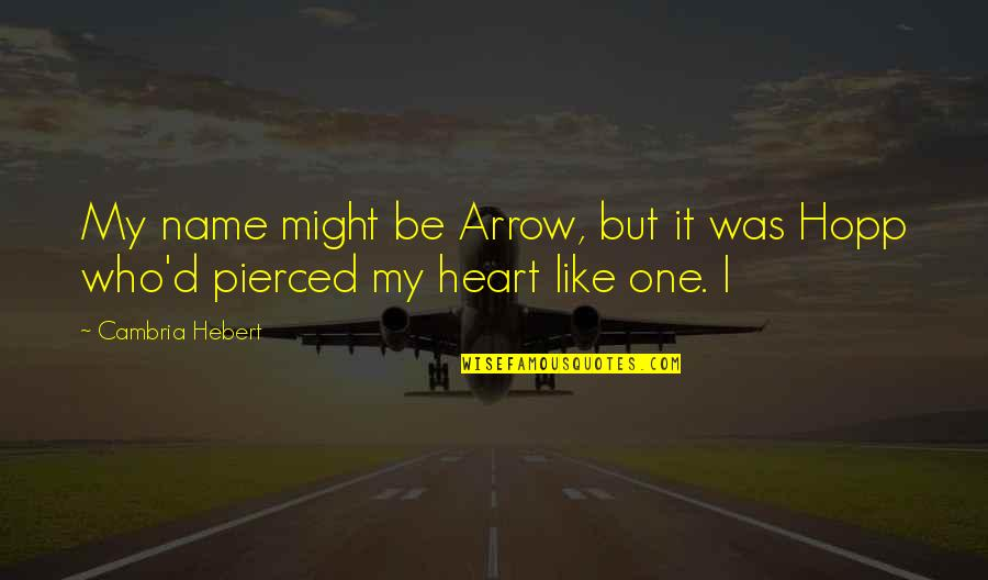 Cambria Quotes By Cambria Hebert: My name might be Arrow, but it was