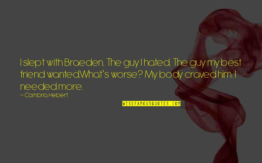 Cambria Quotes By Cambria Hebert: I slept with Braeden. The guy I hated.
