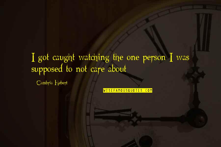 Cambria Quotes By Cambria Hebert: I got caught watching the one person I