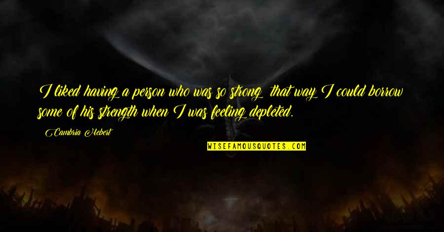 Cambria Quotes By Cambria Hebert: I liked having a person who was so