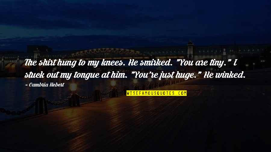 Cambria Quotes By Cambria Hebert: The shirt hung to my knees. He smirked.