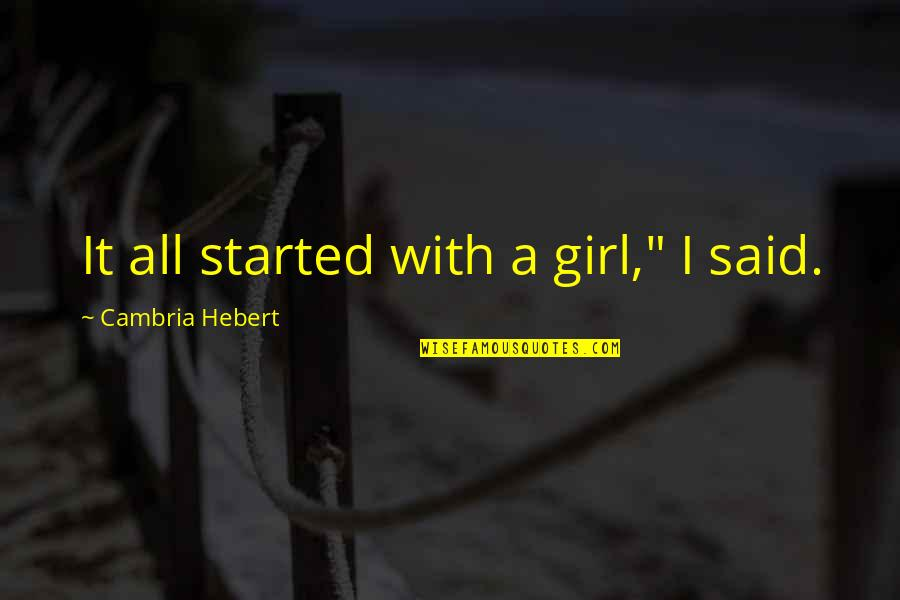 """Cambria Quotes By Cambria Hebert: It all started with a girl,"""" I said."""