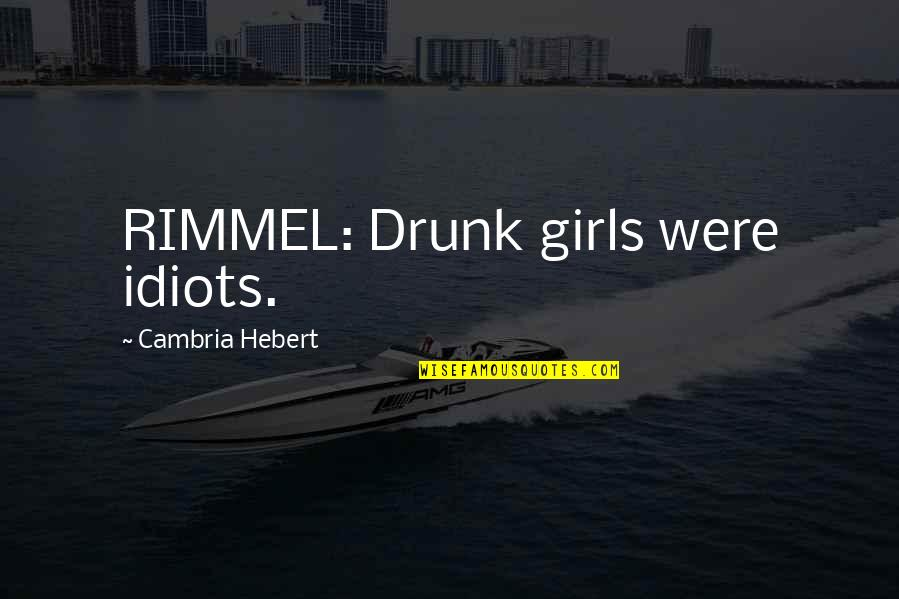 Cambria Quotes By Cambria Hebert: RIMMEL: Drunk girls were idiots.
