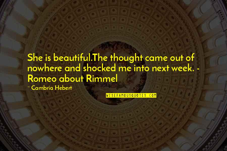 Cambria Quotes By Cambria Hebert: She is beautiful.The thought came out of nowhere