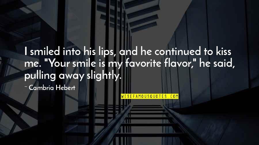 Cambria Quotes By Cambria Hebert: I smiled into his lips, and he continued