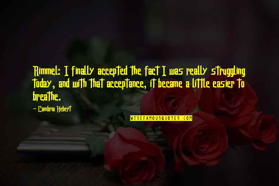 Cambria Quotes By Cambria Hebert: Rimmel: I finally accepted the fact I was