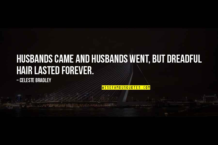 Came Quotes By Celeste Bradley: Husbands came and husbands went, but dreadful hair