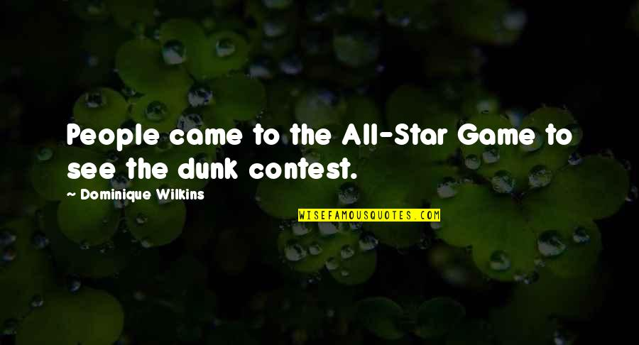 Came Quotes By Dominique Wilkins: People came to the All-Star Game to see