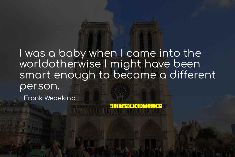 Came Quotes By Frank Wedekind: I was a baby when I came into