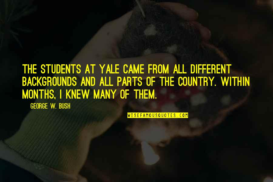 Came Quotes By George W. Bush: The students at Yale came from all different