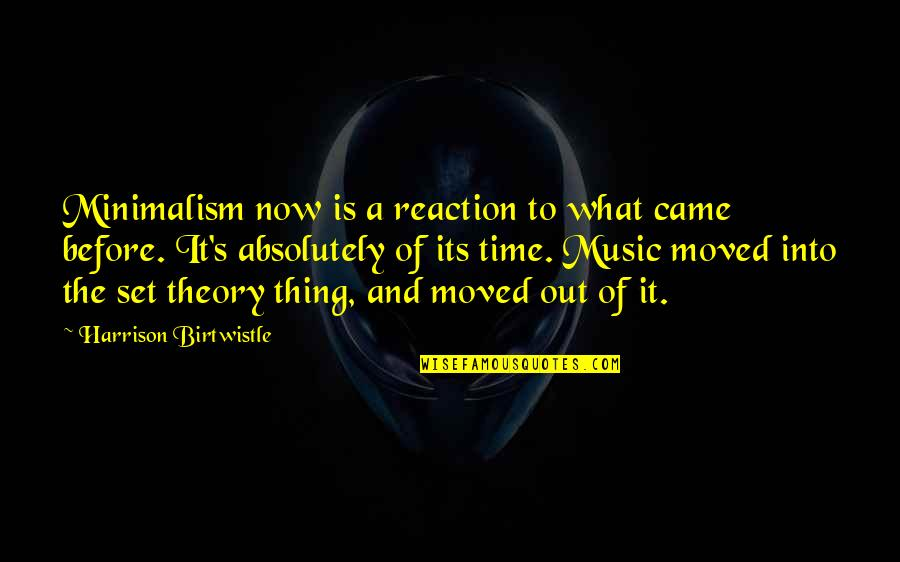 Came Quotes By Harrison Birtwistle: Minimalism now is a reaction to what came
