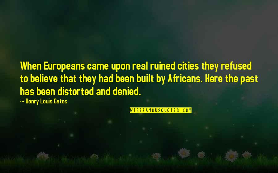Came Quotes By Henry Louis Gates: When Europeans came upon real ruined cities they