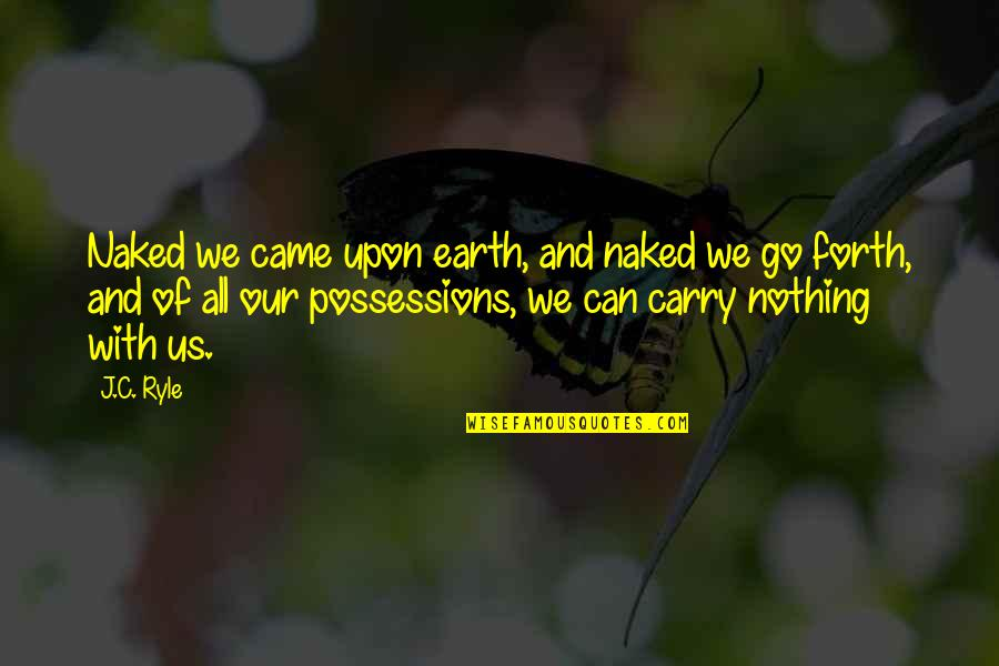 Came Quotes By J.C. Ryle: Naked we came upon earth, and naked we
