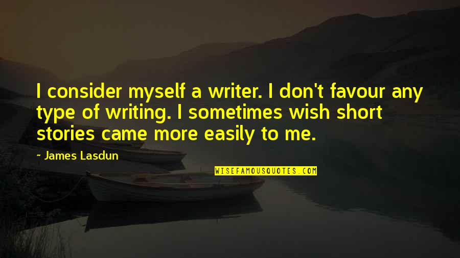 Came Quotes By James Lasdun: I consider myself a writer. I don't favour