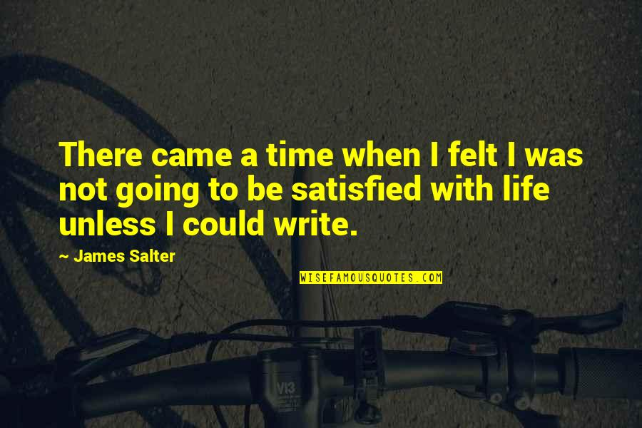 Came Quotes By James Salter: There came a time when I felt I