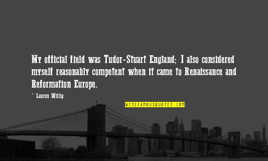 Came Quotes By Lauren Willig: My official field was Tudor-Stuart England; I also