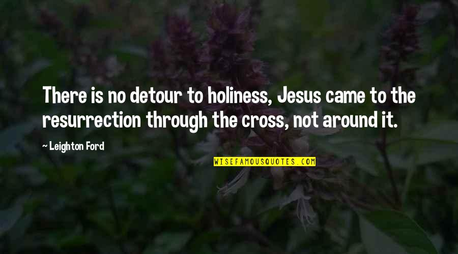 Came Quotes By Leighton Ford: There is no detour to holiness, Jesus came