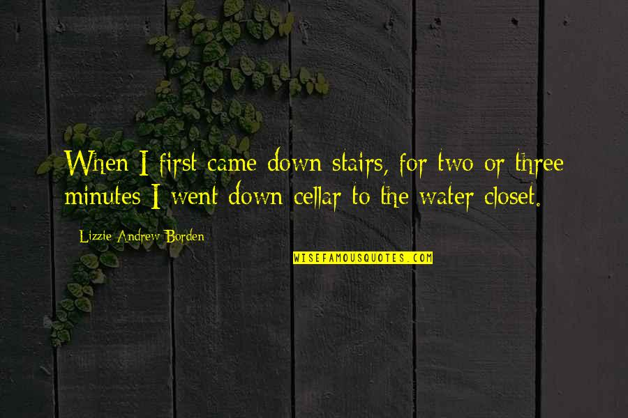 Came Quotes By Lizzie Andrew Borden: When I first came down stairs, for two