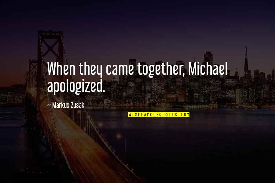 Came Quotes By Markus Zusak: When they came together, Michael apologized.