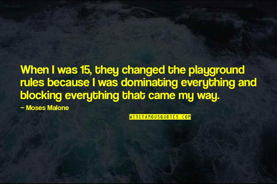 Came Quotes By Moses Malone: When I was 15, they changed the playground