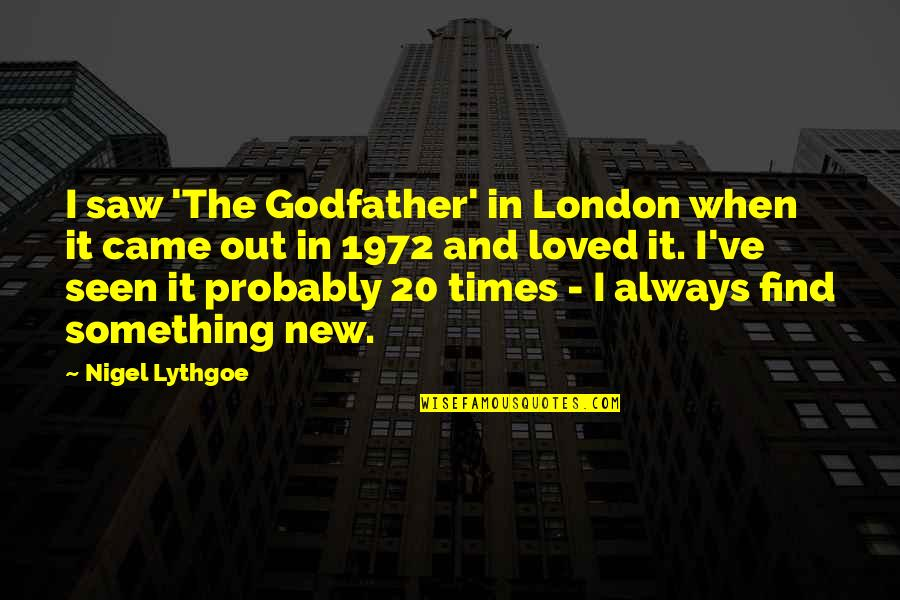 Came Quotes By Nigel Lythgoe: I saw 'The Godfather' in London when it