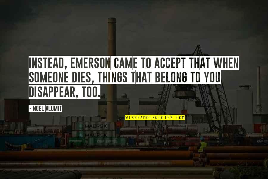 Came Quotes By Noel Alumit: Instead, Emerson came to accept that when someone