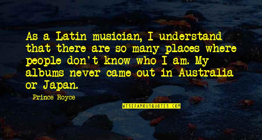 Came Quotes By Prince Royce: As a Latin musician, I understand that there