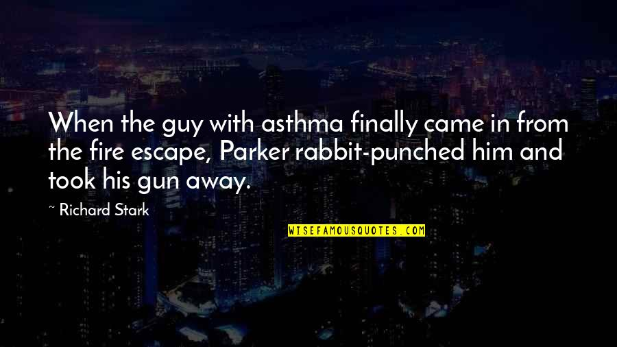 Came Quotes By Richard Stark: When the guy with asthma finally came in