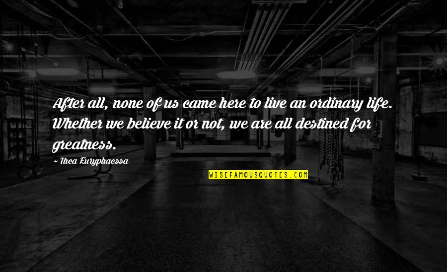 Came Quotes By Thea Euryphaessa: After all, none of us came here to