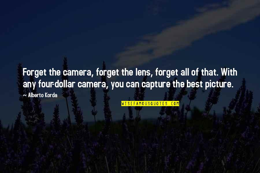 Camera Picture Quotes By Alberto Korda: Forget the camera, forget the lens, forget all