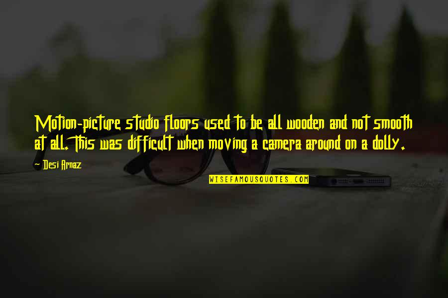 Camera Picture Quotes By Desi Arnaz: Motion-picture studio floors used to be all wooden
