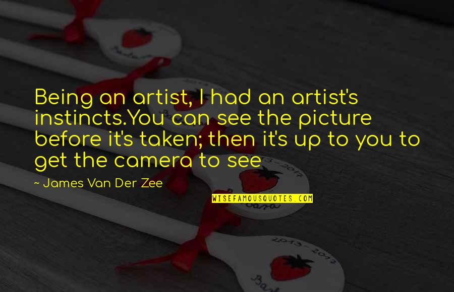 Camera Picture Quotes By James Van Der Zee: Being an artist, I had an artist's instincts.You