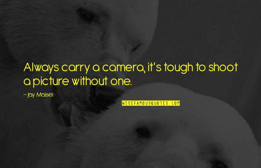 Camera Picture Quotes By Jay Maisel: Always carry a camera, it's tough to shoot