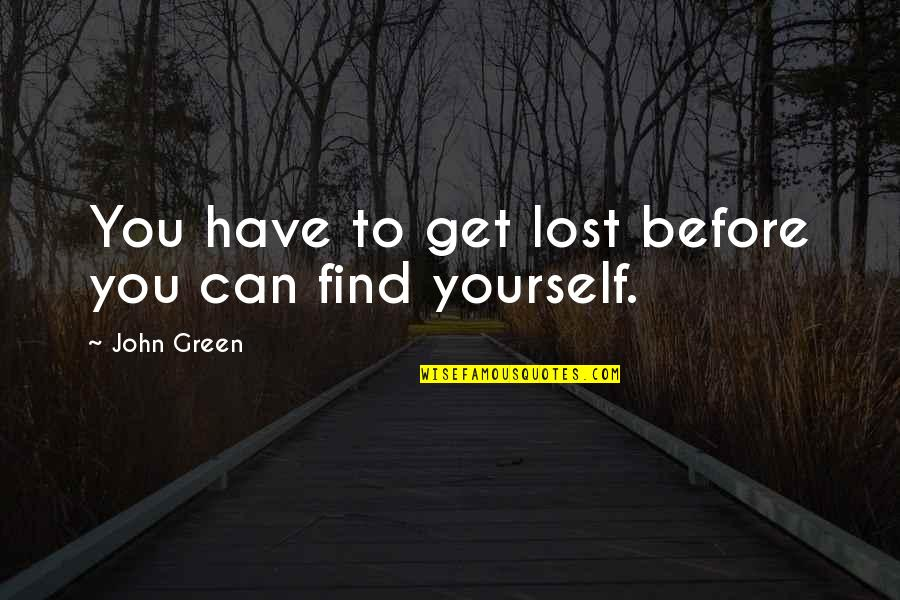 Camera Picture Quotes By John Green: You have to get lost before you can