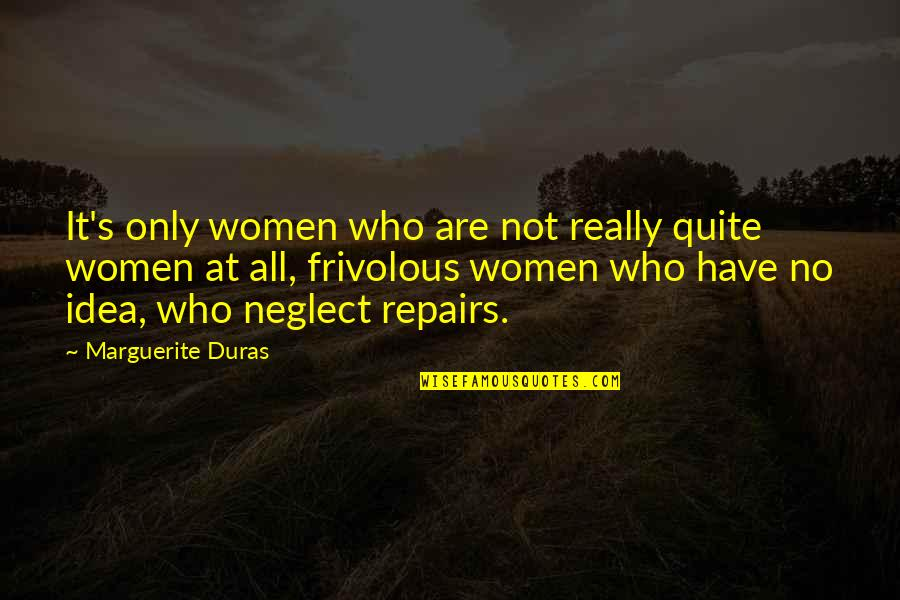 Camera Picture Quotes By Marguerite Duras: It's only women who are not really quite