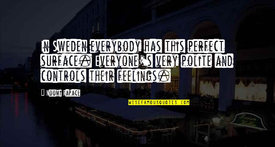 Camera Picture Quotes By Noomi Rapace: In Sweden everybody has this perfect surface. Everyone's